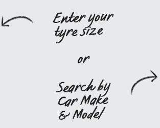Enter your tyre size or search by Car Make & Model